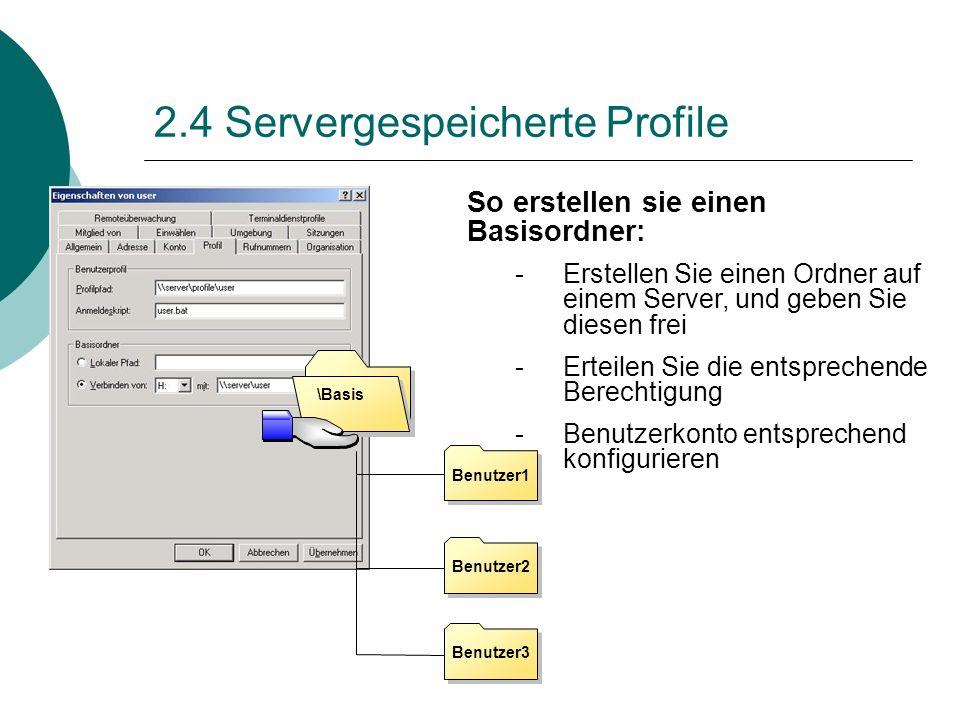 2.4 Servergespeicherte Profile \Basis Benutzer1 Benutzer2 Benutzer3 So erstellen sie einen Basisordner: -Erstellen Sie einen Ordner auf einem Server,