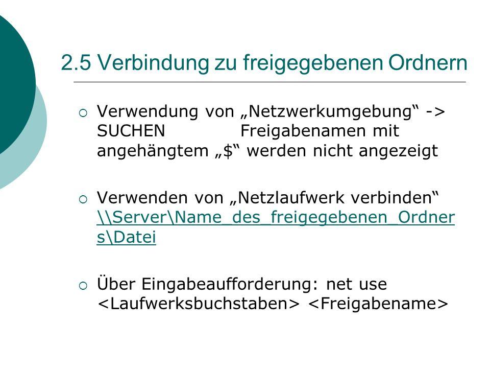 2.5 Verbindung zu freigegebenen Ordnern Verwendung von Netzwerkumgebung -> SUCHEN Freigabenamen mit angehängtem $ werden nicht angezeigt Verwenden von