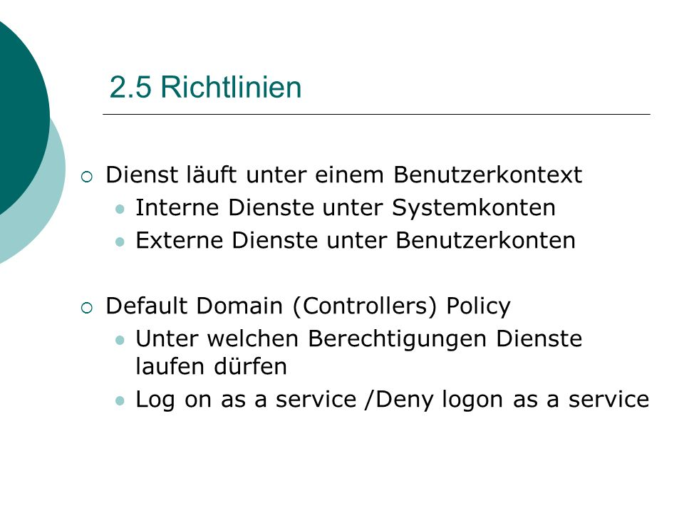 2.5 Richtlinien Dienst läuft unter einem Benutzerkontext Interne Dienste unter Systemkonten Externe Dienste unter Benutzerkonten Default Domain (Contr