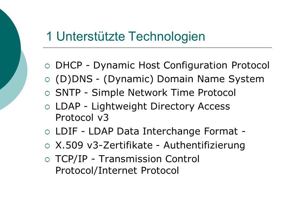 1 Unterstützte Technologien DHCP - Dynamic Host Configuration Protocol (D)DNS - (Dynamic) Domain Name System SNTP - Simple Network Time Protocol LDAP