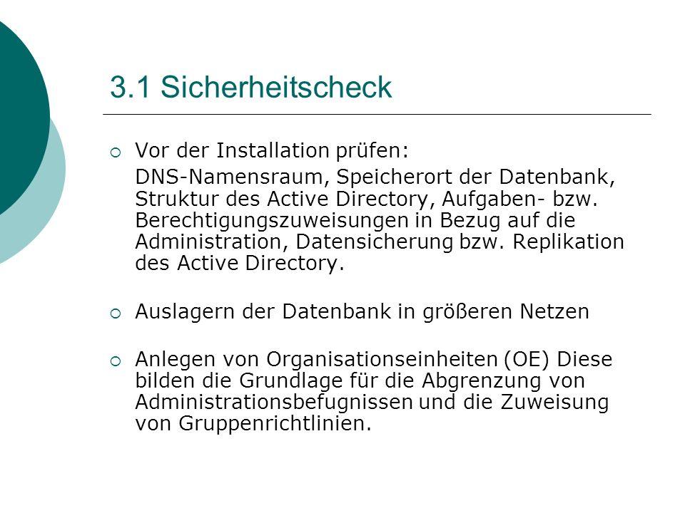 3.1 Sicherheitscheck Vor der Installation prüfen: DNS-Namensraum, Speicherort der Datenbank, Struktur des Active Directory, Aufgaben- bzw. Berechtigun