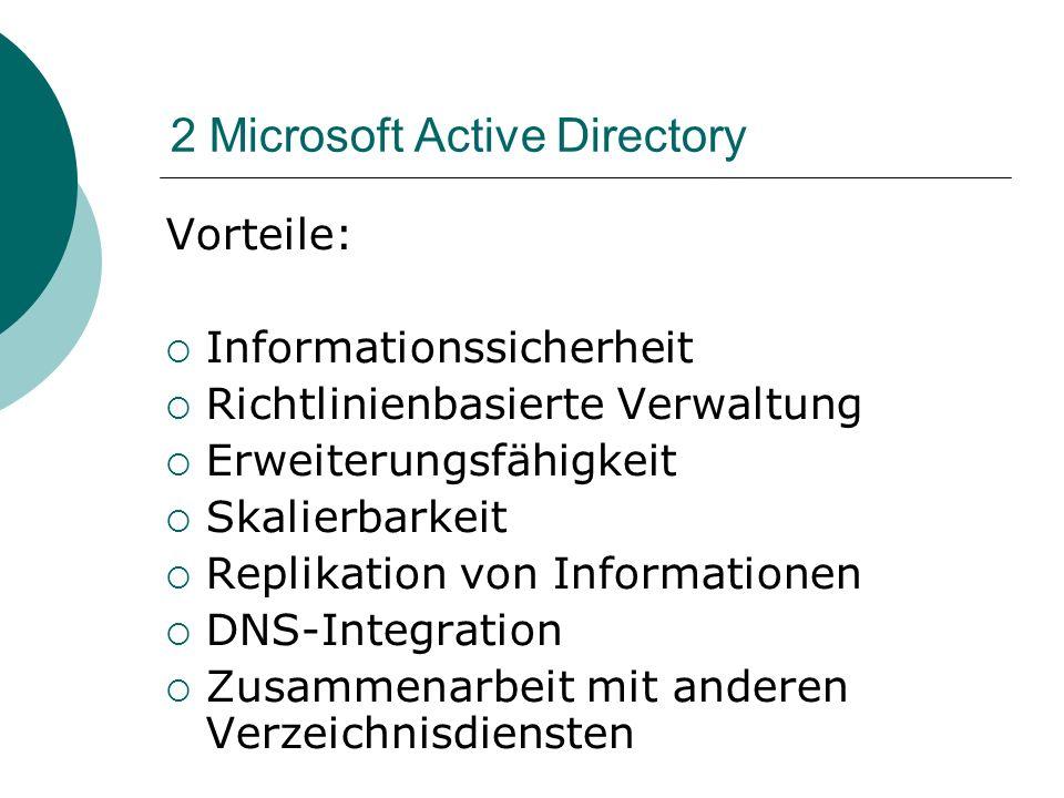 2 Microsoft Active Directory Vorteile: Informationssicherheit Richtlinienbasierte Verwaltung Erweiterungsfähigkeit Skalierbarkeit Replikation von Info