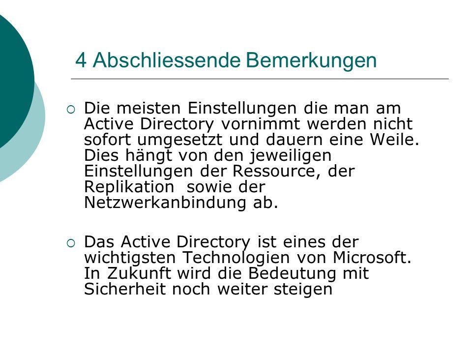 4 Abschliessende Bemerkungen Die meisten Einstellungen die man am Active Directory vornimmt werden nicht sofort umgesetzt und dauern eine Weile. Dies
