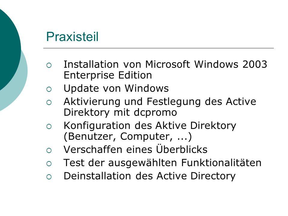 Praxisteil Installation von Microsoft Windows 2003 Enterprise Edition Update von Windows Aktivierung und Festlegung des Active Direktory mit dcpromo K