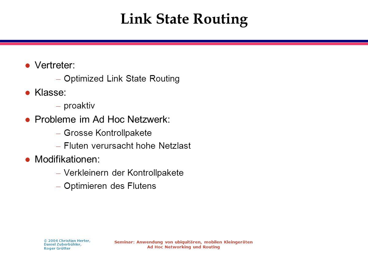 © 2004 Christian Herter, Daniel Zuberbühler, Roger Grütter Seminar: Anwendung von ubiquitären, mobilen Kleingeräten Ad Hoc Networking und Routing Link