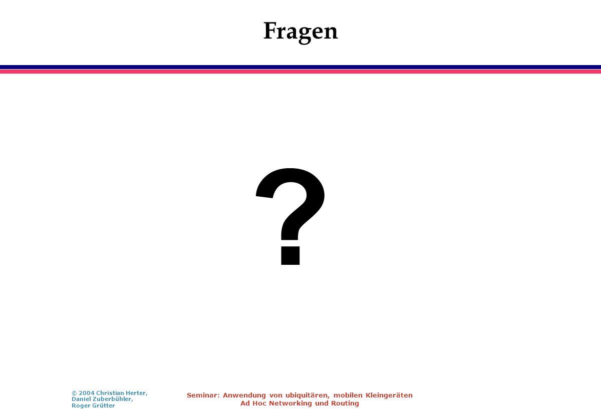 © 2004 Christian Herter, Daniel Zuberbühler, Roger Grütter Seminar: Anwendung von ubiquitären, mobilen Kleingeräten Ad Hoc Networking und Routing Frag