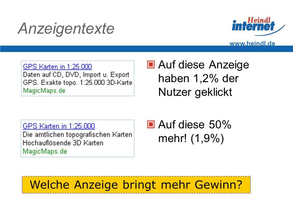 www.heindl.de Grundidee Der Text einer Google Adword Anzeige hat wesentlichen Einfluss auf den Erfolg.