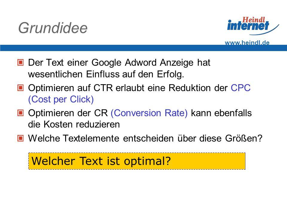 www.heindl.de Optimale CTR Google positioniert Anzeigen nach dem Wert von Q = CTR * CPC * Mystik Google optimiert damit den eigenen Umsatz, da Anzeigen mit hoher Clickrate häufiger eingeblendet werden Eine höhere CTR kann aber zu einer Reduktion der CR führen.