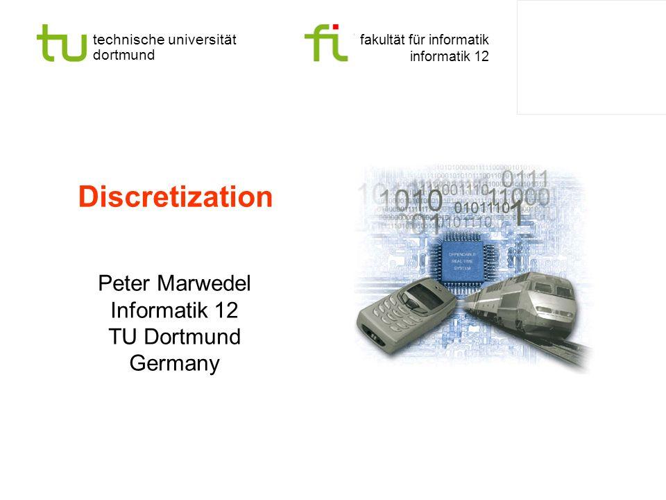 technische universität dortmund fakultät für informatik informatik 12 Discretization Peter Marwedel Informatik 12 TU Dortmund Germany
