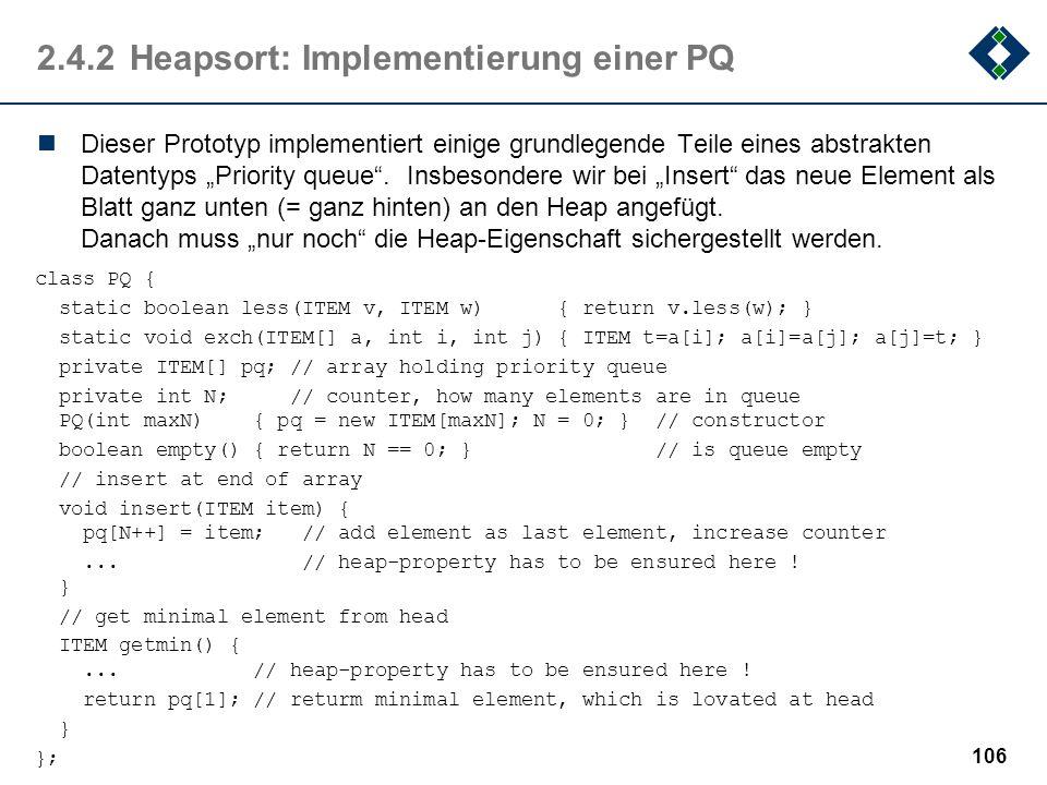 2.4.2Heapsort: Implementierung einer PQ Dieser Prototyp implementiert einige grundlegende Teile eines abstrakten Datentyps Priority queue. Insbesonder