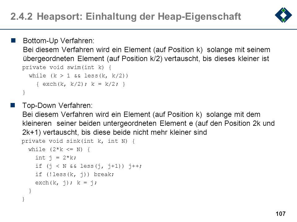 2.4.2Heapsort: Einhaltung der Heap-Eigenschaft Bottom-Up Verfahren: Bei diesem Verfahren wird ein Element (auf Position k) solange mit seinem übergeor