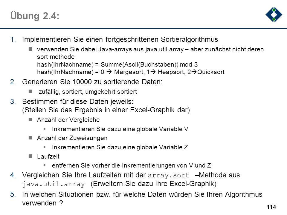 Übung 2.4: 1.Implementieren Sie einen fortgeschrittenen Sortieralgorithmus verwenden Sie dabei Java-arrays aus java.util.array – aber zunächst nicht d