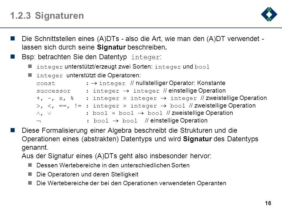 1.2.3Signaturen Die Schnittstellen eines (A)DTs - also die Art, wie man den (A)DT verwendet - lassen sich durch seine Signatur beschreiben. Bsp: betra