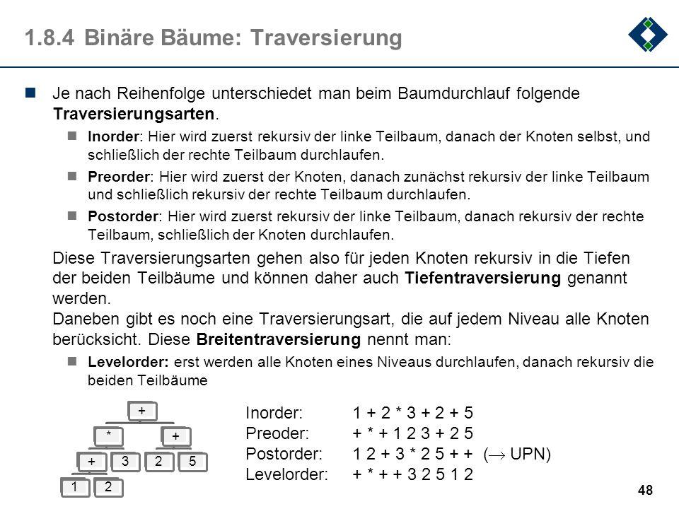 1.8.4Binäre Bäume: Traversierung Je nach Reihenfolge unterschiedet man beim Baumdurchlauf folgende Traversierungsarten. Inorder: Hier wird zuerst reku