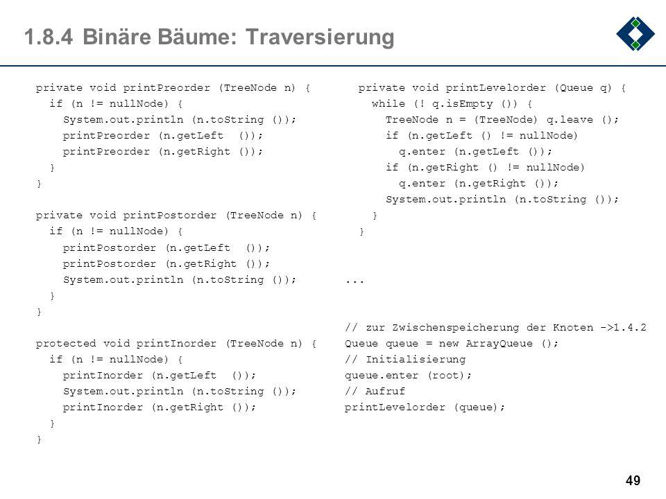 1.8.4Binäre Bäume: Traversierung 49 private void printPreorder (TreeNode n) { if (n != nullNode) { System.out.println (n.toString ()); printPreorder (
