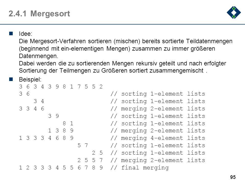 2.4.1Mergesort Idee: Die Mergesort-Verfahren sortieren (mischen) bereits sortierte Teildatenmengen (beginnend mit ein-elementigen Mengen) zusammen zu