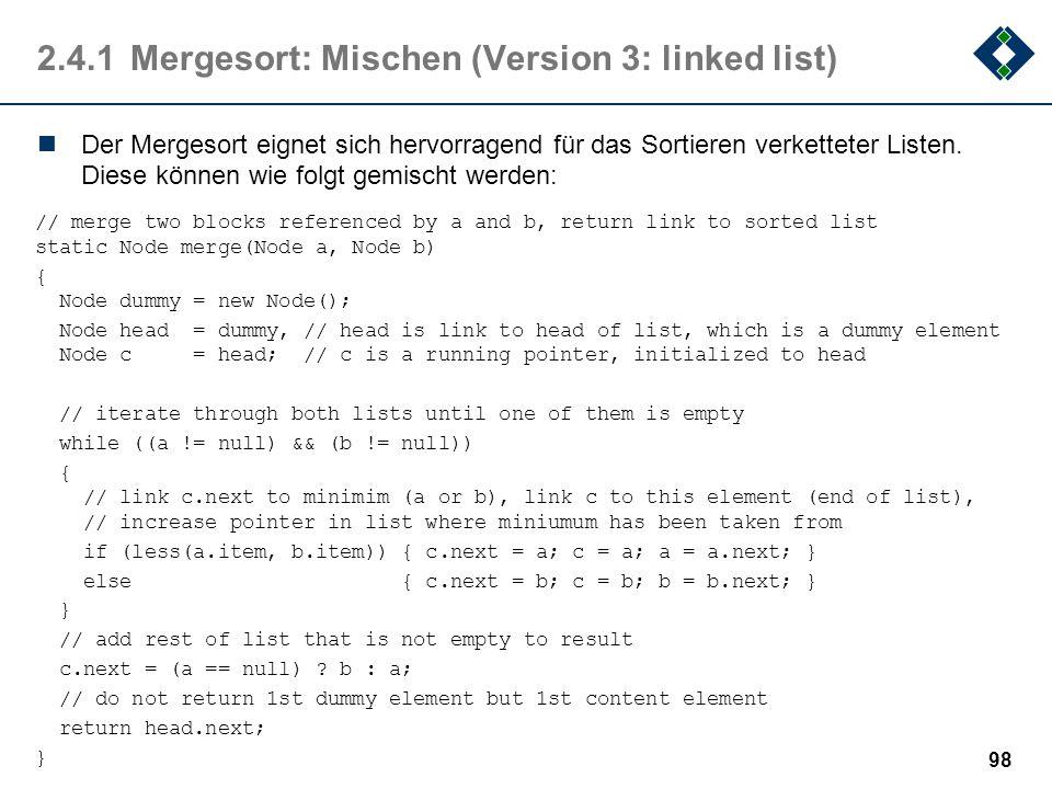 2.4.1Mergesort: Mischen (Version 3: linked list) Der Mergesort eignet sich hervorragend für das Sortieren verketteter Listen. Diese können wie folgt g