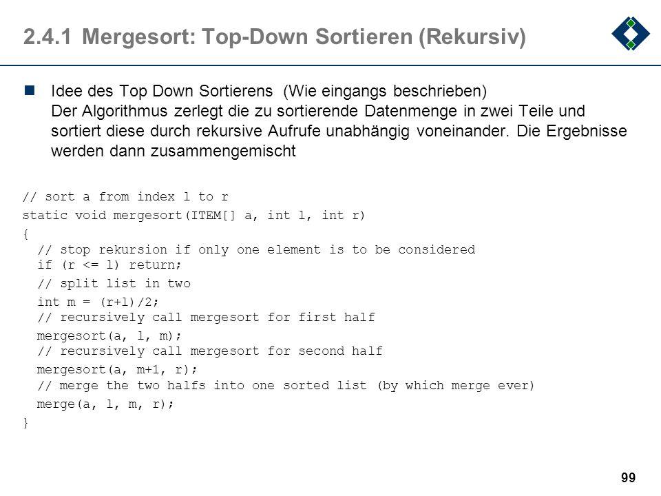 2.4.1Mergesort: Top-Down Sortieren (Rekursiv) Idee des Top Down Sortierens (Wie eingangs beschrieben) Der Algorithmus zerlegt die zu sortierende Daten