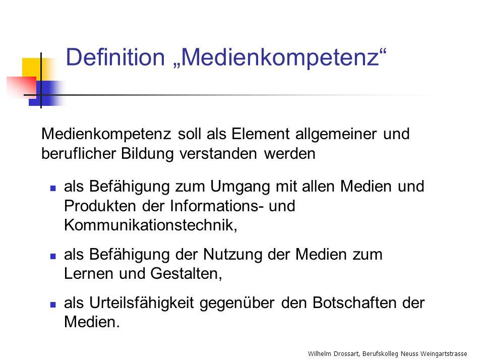 Wilhelm Drossart, Berufskolleg Neuss Weingartstrasse Definition Medienkompetenz Medienkompetenz soll als Element allgemeiner und beruflicher Bildung v