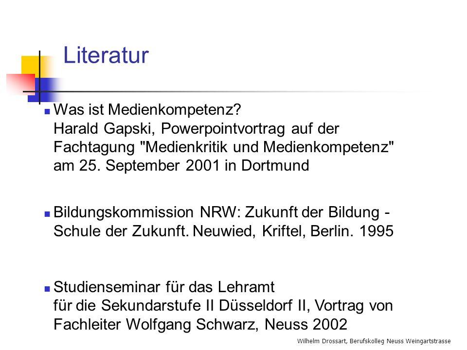 Wilhelm Drossart, Berufskolleg Neuss Weingartstrasse Was ist Medienkompetenz? Harald Gapski, Powerpointvortrag auf der Fachtagung