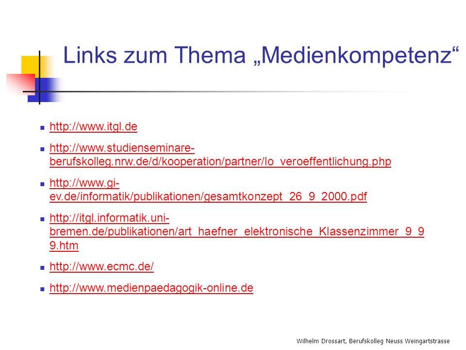 Wilhelm Drossart, Berufskolleg Neuss Weingartstrasse Links zum Thema Medienkompetenz http://www.itgl.de http://www.studienseminare- berufskolleg.nrw.d