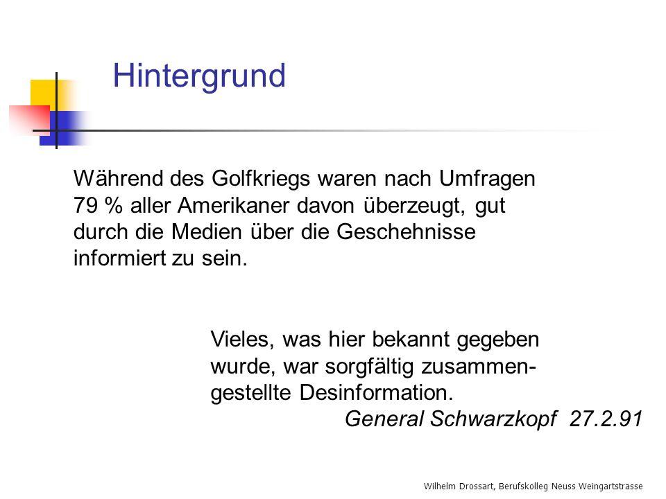 Wilhelm Drossart, Berufskolleg Neuss Weingartstrasse Während des Golfkriegs waren nach Umfragen 79 % aller Amerikaner davon überzeugt, gut durch die M