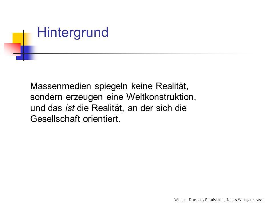 Wilhelm Drossart, Berufskolleg Neuss Weingartstrasse Hintergrund Massenmedien spiegeln keine Realität, sondern erzeugen eine Weltkonstruktion, und das