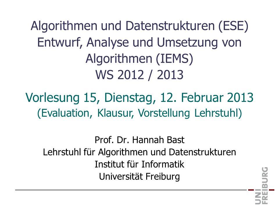 Prof. Dr. Hannah Bast Lehrstuhl für Algorithmen und Datenstrukturen Institut für Informatik Universität Freiburg Vorlesung 15, Dienstag, 12. Februar 2