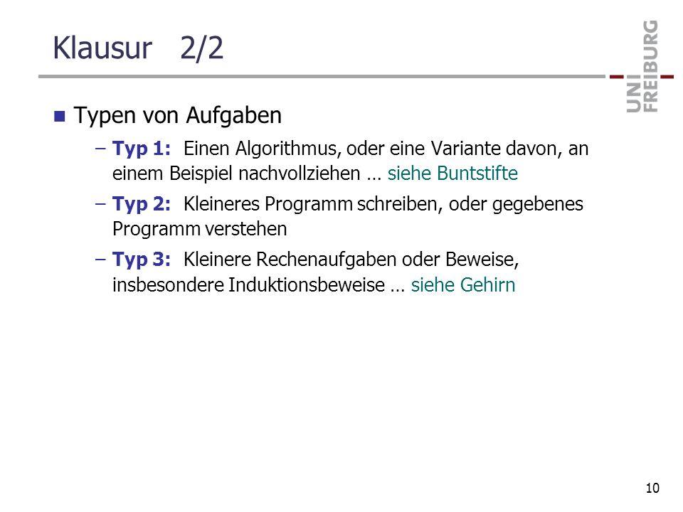 Klausur 2/2 Typen von Aufgaben –Typ 1: Einen Algorithmus, oder eine Variante davon, an einem Beispiel nachvollziehen … siehe Buntstifte –Typ 2: Kleine