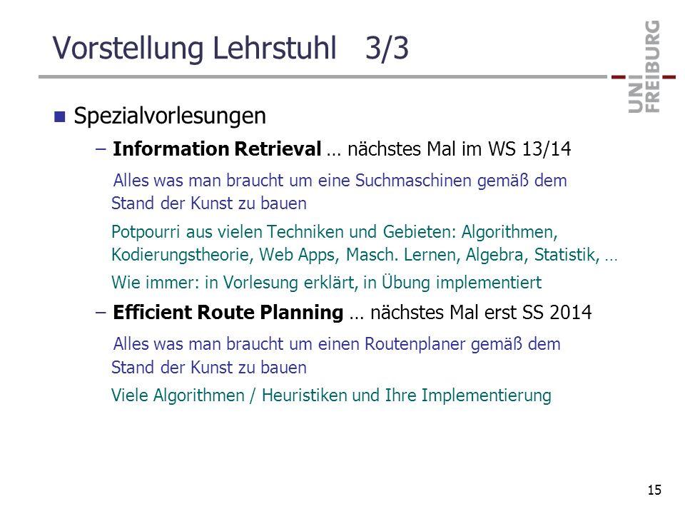 Vorstellung Lehrstuhl 3/3 Spezialvorlesungen –Information Retrieval … nächstes Mal im WS 13/14 Alles was man braucht um eine Suchmaschinen gemäß dem S