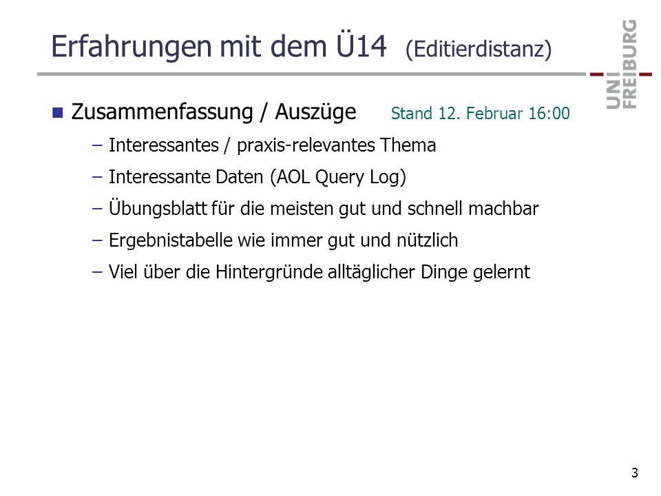 Erfahrungen mit dem Ü14 (Editierdistanz) Zusammenfassung / Auszüge Stand 12. Februar 16:00 –Interessantes / praxis-relevantes Thema –Interessante Date