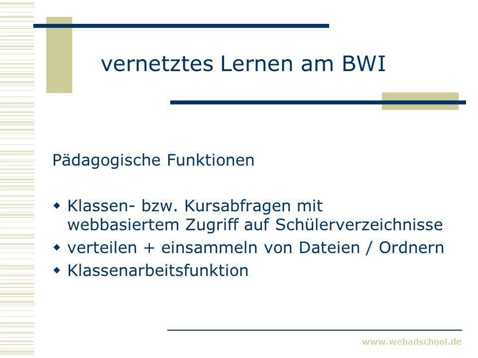 www.webadschool.de vernetztes Lernen am BWI Pädagogische Funktionen Klassen- bzw. Kursabfragen mit webbasiertem Zugriff auf Schülerverzeichnisse verte