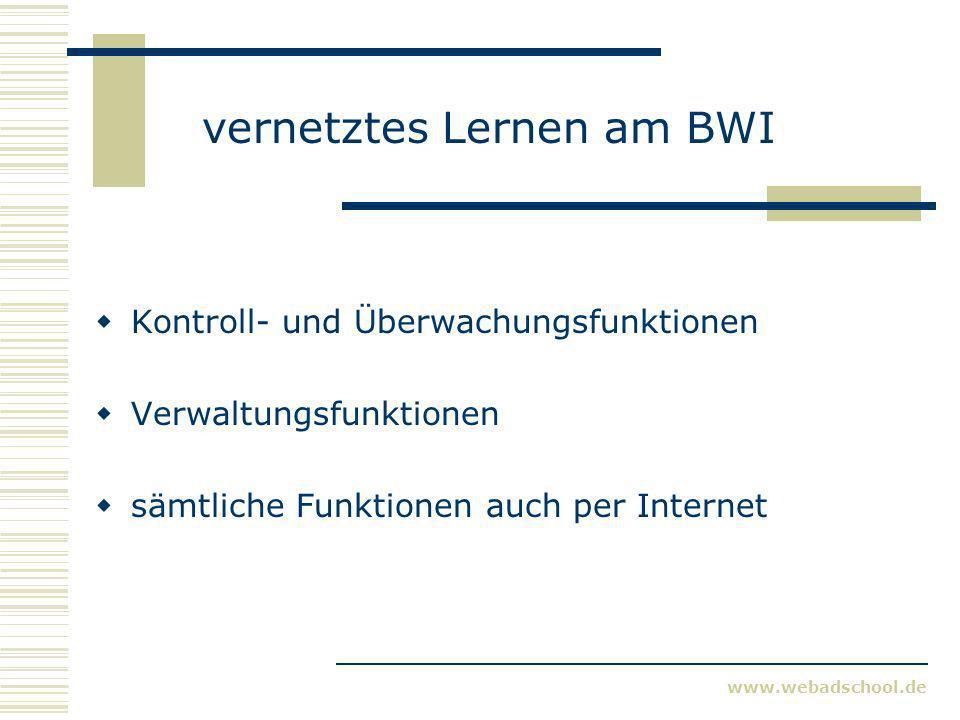 www.webadschool.de vernetztes Lernen am BWI Kontroll- und Überwachungsfunktionen Verwaltungsfunktionen sämtliche Funktionen auch per Internet