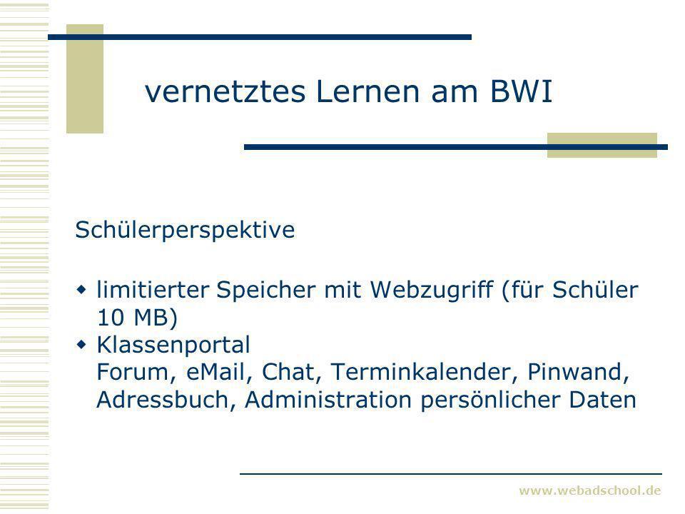www.webadschool.de vernetztes Lernen am BWI Schülerperspektive limitierter Speicher mit Webzugriff (für Schüler 10 MB) Klassenportal Forum, eMail, Cha