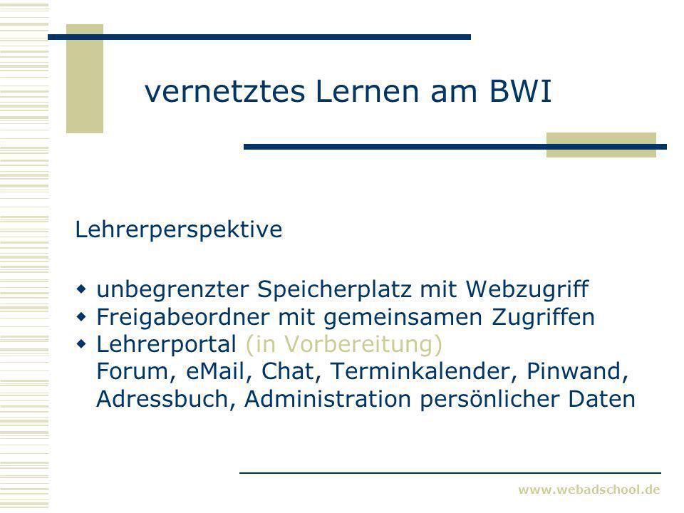 www.webadschool.de vernetztes Lernen am BWI Lehrerperspektive unbegrenzter Speicherplatz mit Webzugriff Freigabeordner mit gemeinsamen Zugriffen Lehre