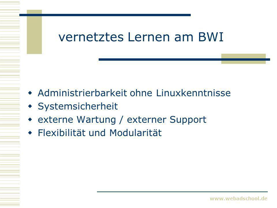 www.webadschool.de vernetztes Lernen am BWI Administrierbarkeit ohne Linuxkenntnisse Systemsicherheit externe Wartung / externer Support Flexibilität