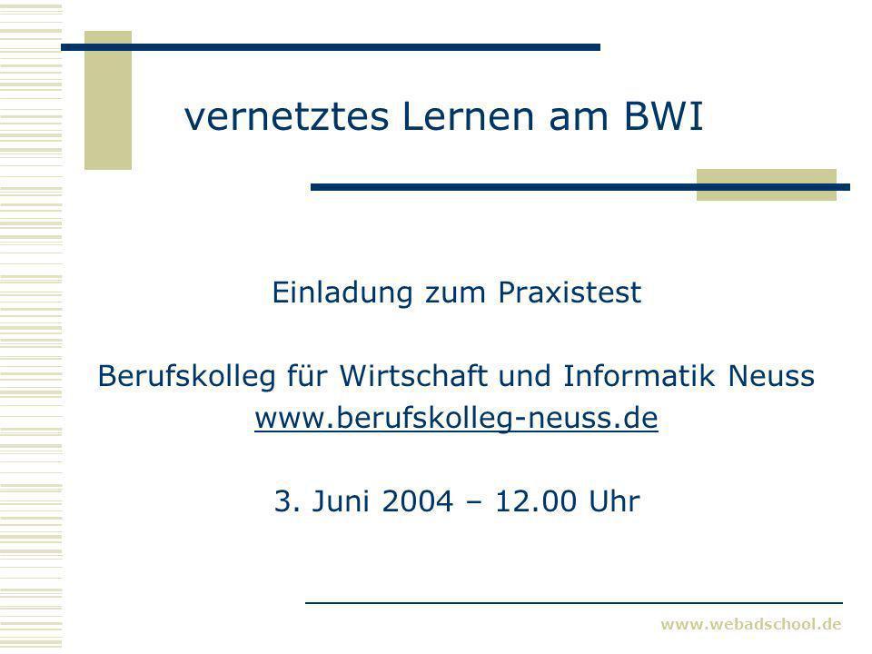 www.webadschool.de vernetztes Lernen am BWI Einladung zum Praxistest Berufskolleg für Wirtschaft und Informatik Neuss www.berufskolleg-neuss.de 3. Jun