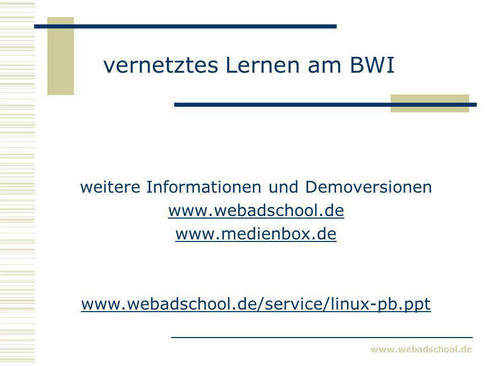www.webadschool.de vernetztes Lernen am BWI weitere Informationen und Demoversionen www.webadschool.de www.medienbox.de www.webadschool.de/service/linux-pb.ppt