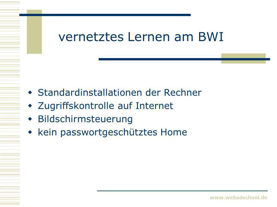 www.webadschool.de vernetztes Lernen am BWI Standardinstallationen der Rechner Zugriffskontrolle auf Internet Bildschirmsteuerung kein passwortgeschüt