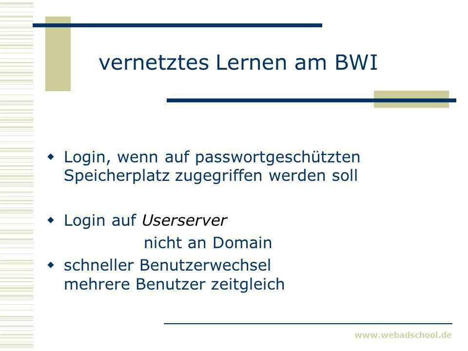 www.webadschool.de vernetztes Lernen am BWI Login, wenn auf passwortgeschützten Speicherplatz zugegriffen werden soll Login auf Userserver nicht an Domain schneller Benutzerwechsel mehrere Benutzer zeitgleich