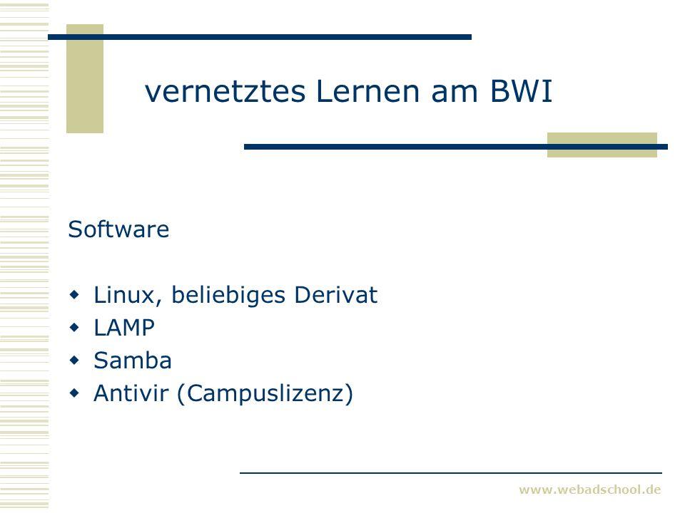 www.webadschool.de vernetztes Lernen am BWI Software Linux, beliebiges Derivat LAMP Samba Antivir (Campuslizenz)