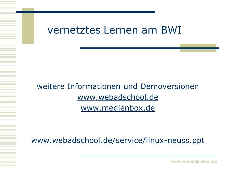 www.webadschool.de vernetztes Lernen am BWI weitere Informationen und Demoversionen www.webadschool.de www.medienbox.de www.webadschool.de/service/linux-neuss.ppt
