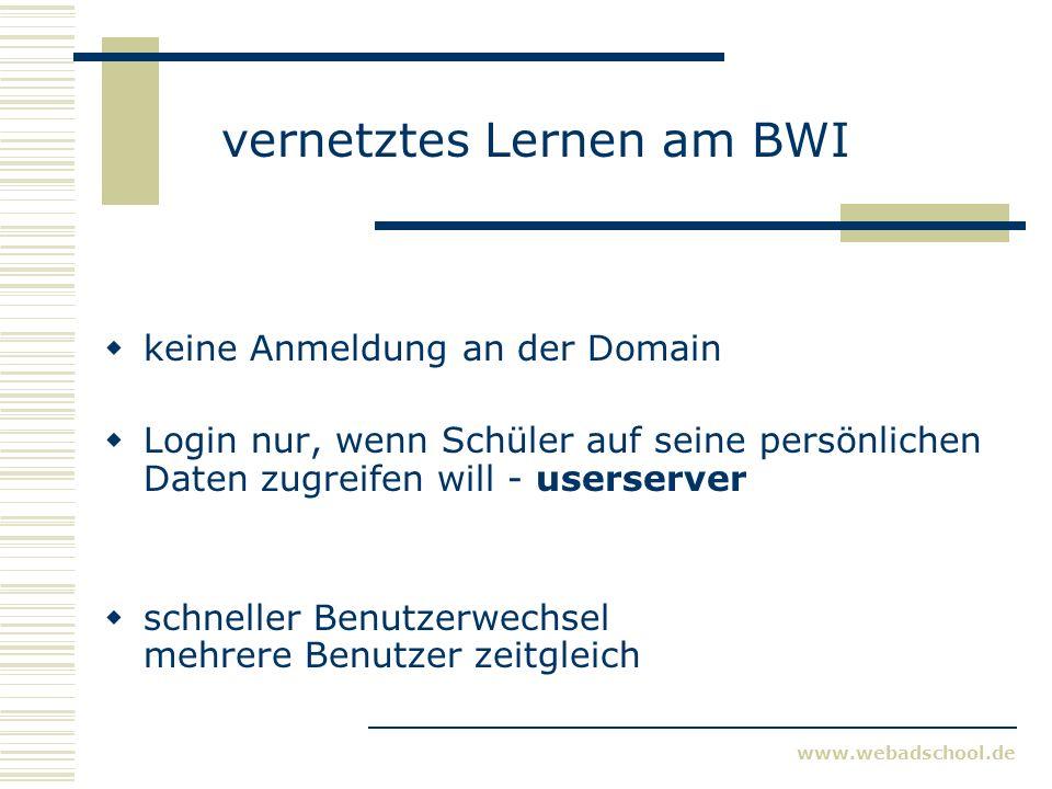 www.webadschool.de vernetztes Lernen am BWI Benutzerverwaltung losgelöst vom schulischen Netzwerk basierend auf Schülerdatenverwaltung Administration der Benutzerkonten ist Sekretariatsaufgabe