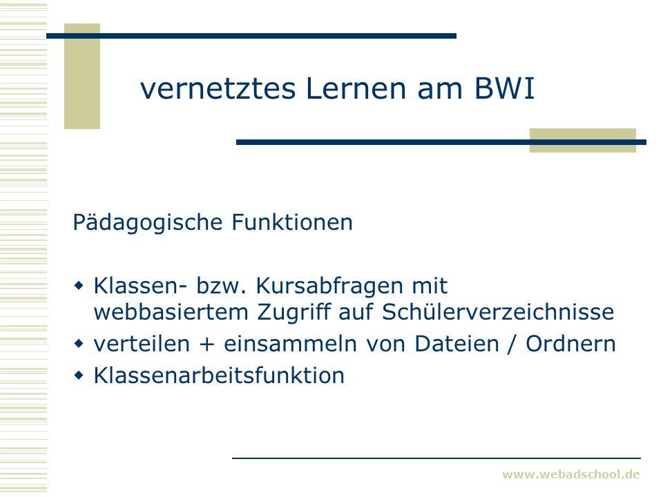 www.webadschool.de vernetztes Lernen am BWI Pädagogische Funktionen Freigabe / Sperren Internet Analyse Nutzungsverhalten Blocklisten Anwendungssteuerung