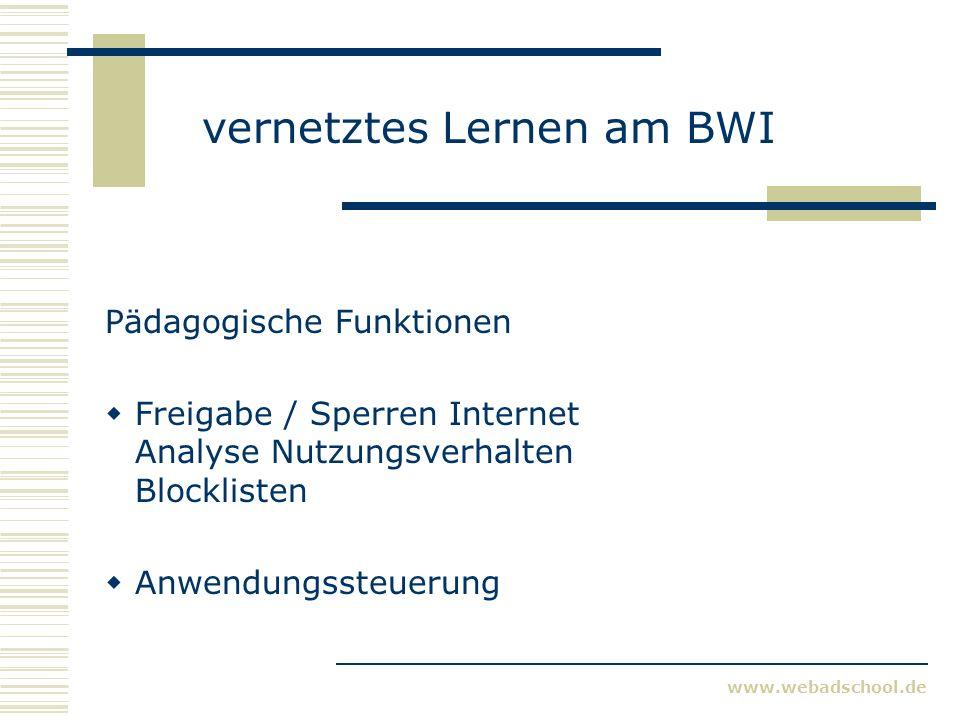 www.webadschool.de vernetztes Lernen am BWI Kontroll- und Überwachungsfunktionen integrierter Virenschutz Verwaltungsfunktionen Einbindung Stundenplan Verfügbarkeit auch per Internet