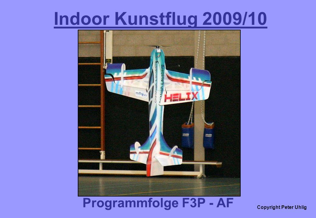 Copyright Peter Uhlig Indoor Kunstflug 2009/10 Programmfolge F3P - AF