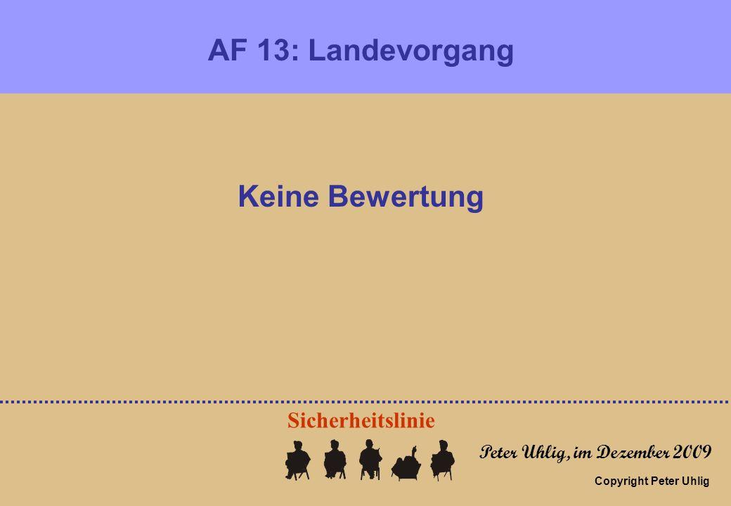 Copyright Peter Uhlig AF 13: Landevorgang Peter Uhlig, im Dezember 2009 Keine Bewertung Sicherheitslinie