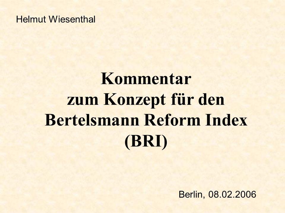 Kommentar zum Konzept für den Bertelsmann Reform Index (BRI) Helmut Wiesenthal Berlin, 08.02.2006
