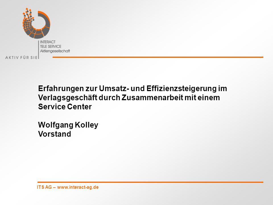 ITS AG – www.interact-ag.de Erfahrungen zur Umsatz- und Effizienzsteigerung im Verlagsgeschäft durch Zusammenarbeit mit einem Service Center Wolfgang