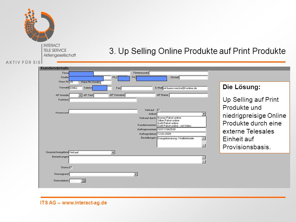 ITS AG – www.interact-ag.de 3. Up Selling Online Produkte auf Print Produkte Die Lösung: Up Selling auf Print Produkte und niedrigpreisige Online Prod
